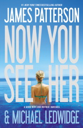"""Now You See Her"" by James Patterson and Michael Ledwidge"